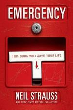 Emergency: This Book Will Save Your Life : This Book Will Save Your Life - Neil Strauss