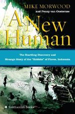 New Human : The Startling Discovery and Strange Story of the