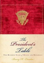 The President's Table : Two Hundred Years of Dining and Diplomacy - Barry H. Landau