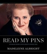 Read My Pins : Stories from a Diplomat's Jewel Box - Madeleine Albright