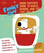Family Guy : Brian Griffin's Guide to Booze, Broads, and the Lost Art of Being a Man - Brian Griffin