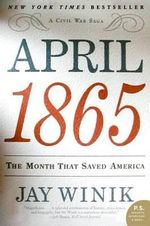 April 1865 : The Month That Saved America - Jay Winik