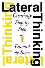 Lateral Thinking : Creativity Step by Step - Edward de Bono