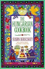 The Hungarian Cook Book : Pleasures of Hungarian Foods and Wines - Susan Derecskey