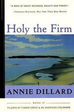 Holy the Firm - Annie Dillard