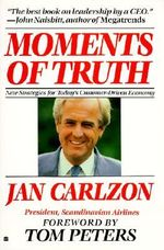 Moments of Truth : The Real Story of Life Aboard the World's Most Gla... - Jan Carlzon