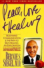 Peace, Love and Healing : Bodymind Communication and the Path to Self-Healing: an Exploration - Bernie S. Siegel
