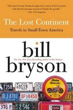 The Lost Continent : Travels in Small-Town America - Bill Bryson