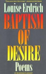 Baptism of Desire : Poems - Louise Erdrich