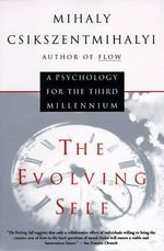 The Evolving Self : A Psychology for the Third Millennium - Mihaly Csikszentmihalyi