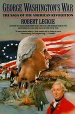 George Washington's War : The Saga of the American Revolution - Robert Leckie