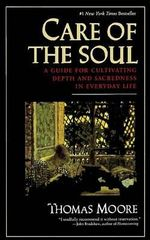 Care of the Soul : A Guide for Cultivating Depth and Sacredness in Everyday Life - Thomas Moore