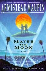 Maybe the Moon : A Novel - Armistead Maupin