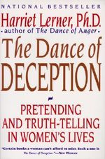 The Dance of Deception : Pretending and Truth-Telling in Women's Lives - Harriet Goldhor Lerner