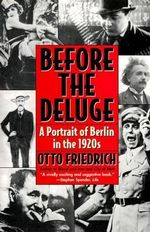 Before the Deluge : Portrait of Berlin in the 1920s, a - Otto Friedrich