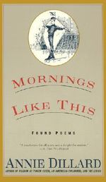 Morning Like This : Found Poems - Annie Dillard