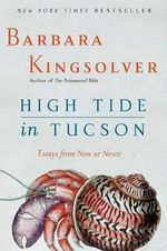High Tide in Tucson : Essays from Now or Never - Barbara Kingsolver