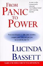 From Panic to Power : Proven Techniques to Calm Your Anxieties, Conquer Your Fears, and Put You in Control of Your Life - Lucinda Bassett