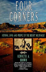 Four Corners : History, Land and People of the Desert Southwest - Kenneth A. Brown