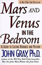 Mars and Venus in the Bedroom : Guide to Lasting Romance and Passion, a - John Gray