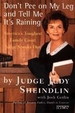 Don't Pee on My Leg and Tell ME it's Raining : America's Toughest Family Court Judge Speaks out - Judge Judy Sheindlin