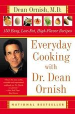 Everyday Cooking with Dr. Dean Ornish : 150 Easy, Low-Fat, High-Flavor Recipes - Dr Dean Ornish