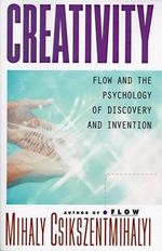 Creativity : Flow and the Psychology of Discovery and Invention - Mihaly Csikszentmihalyi
