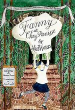 Fanny at Chez Panisse : A Child's Restaurant Adventures with 46 Recipes - Alice L. Waters