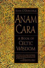 Anam Cara : A Book of Celtic Wisdom - John O'Donoghue