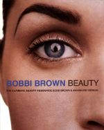 Bobbi Brown Beauty : The Ultimate Beauty Resource - Bobbi Brown