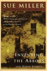 Inventing the Abbotts : And Other Stories - Sue Miller