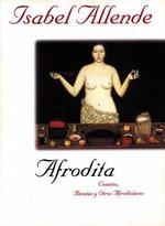 Afrodita : Cuentos, Recetas y Otros Afrodisiacos :  Cuentos, Recetas y Otros Afrodisiacos - Isabel Allende