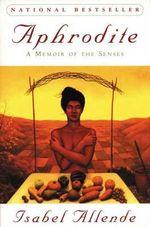 Aphrodite : A Memoir of the Senses - Isabel Allende