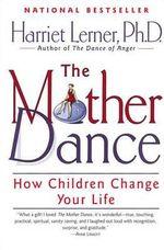 The Mother Dance : How Children Change Your Life - Harriet Goldhor Lerner