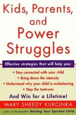 Kids, Parents, and Power Struggles : Winning for a Lifetime - Mary Sheedy Kurcinka