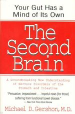 The Second Brain :  A Groundbreaking New Understanding of Nervous Disorders of the Stomach and Intestine - Michael D. Gershon