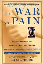 The War on Pain : How Breakthroughs in the New Field of Pain Medicine Are Turning the Tide Against Suffering - Scott Fishman