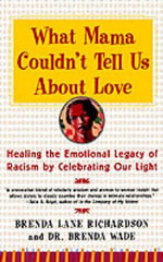 What Mama Couldn't Tell Us about Love : Healing the Emotional Legacy of Racism by Celebrating Our Light - B Richardson