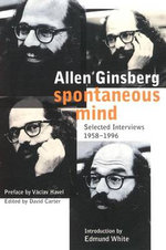 Spontaneous Mind : Selected Interviews 1958-1996 - Allen Ginsberg