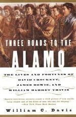 Three Roads to the Alamo - William C. Davis