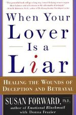 When Your Lover is a Liar : Healing the Wounds of Deception and Betrayal - Susan Forward