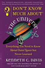 Don't Know Much about the Universe : Everything You Need to Know about Outer Space But Never Learned - Kenneth C Davis