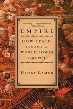 Empire : How Spain Became a World Power, 1492-1763 - Henry Arthur Francis Kamen