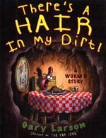 There's a Hair in My Dirt! : A Worm's Story - Gary Larson