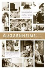 The Guggenheims : A Family History - Irwin Unger