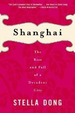 Shanghai : The Rise and Fall of a Decadent City 1842-1949 - Stella Dong