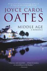 Middle Age : A Romance - Joyce Carol Oates