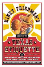 Kinky Friedman's Guide to Texas Etiquette : Or How to Get to Heaven or Hell Without Going Through Dallas-Fort Worth - Kinky Friedman