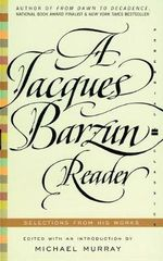 Jacques Barzun Reader : Selections from His Works - Jacques Barzun