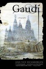 Gaudi : A Biography - Gijs Van Hensbergen